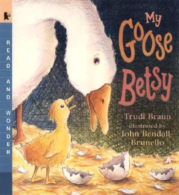 My Goose Betsy By Braun, Trudi/ Bendall-Brunello, John (ILT)