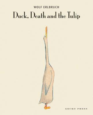 Duck, Death and the Tulip By Erlbruch, Wolf/ Todd, Penelope (EDT)/ Erlbruch, Wolf (ILT)/ Chidgey, Catherine (TRN)
